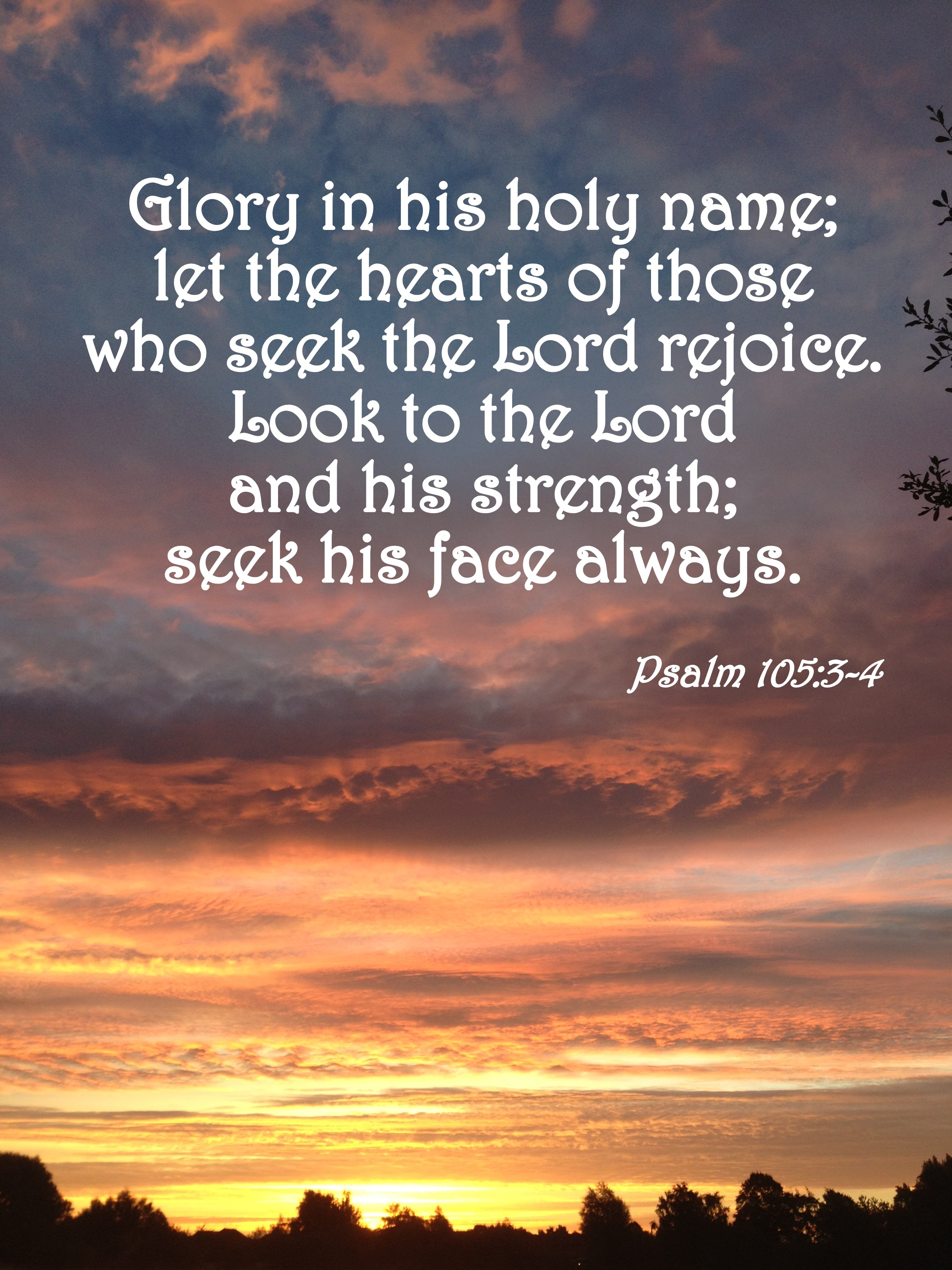 bible 105 4 4search for the lord and his might seek his presence constantly דדִּרְשׁ֣וּ  יְהֹוָ֣ה וְעֻזּ֑וֹ בַּקְּשׁ֖וּ פָנָ֣יו תָּמִֽיד: 5remember his wonders, which he.