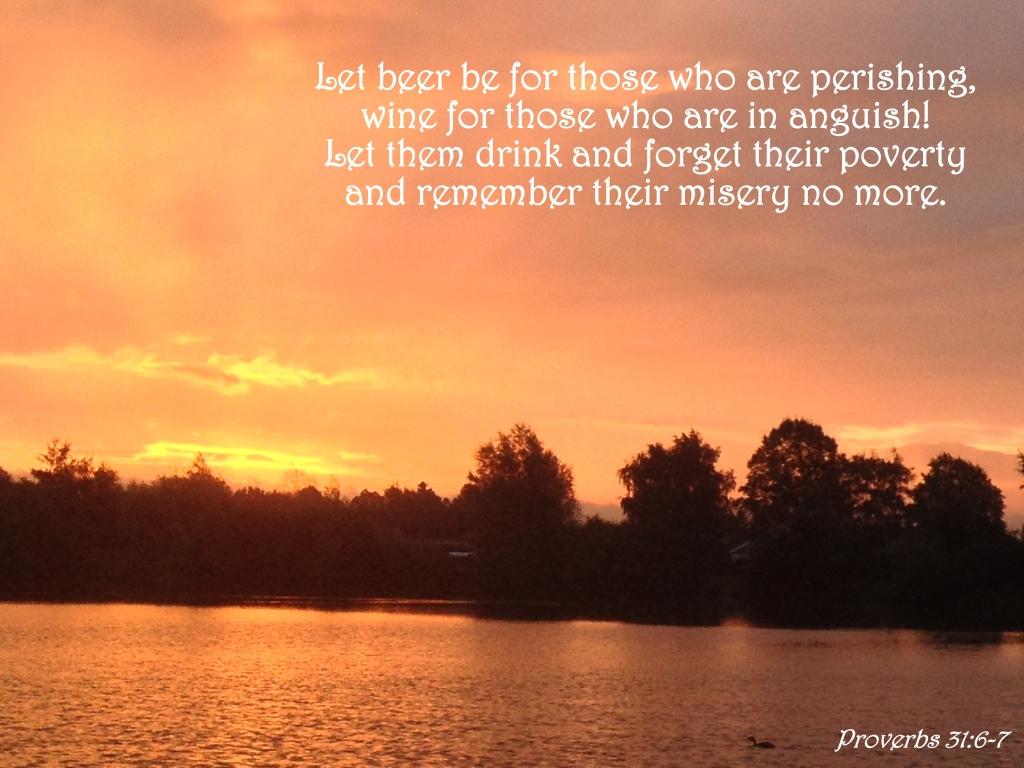 Proverbs 31:6-7